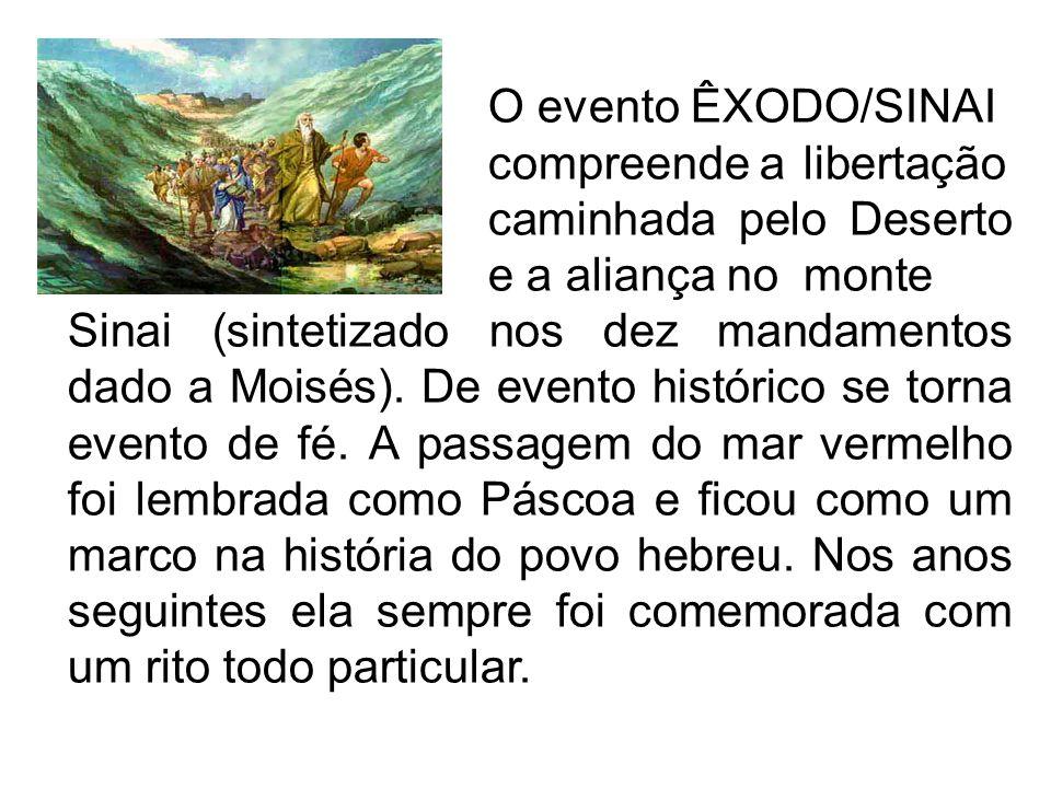 O evento ÊXODO/SINAI compreende a libertação do Egito, a caminhada pelo Deserto e a aliança no monte Sinai (sintetizado nos dez mandamentos dado a Moi