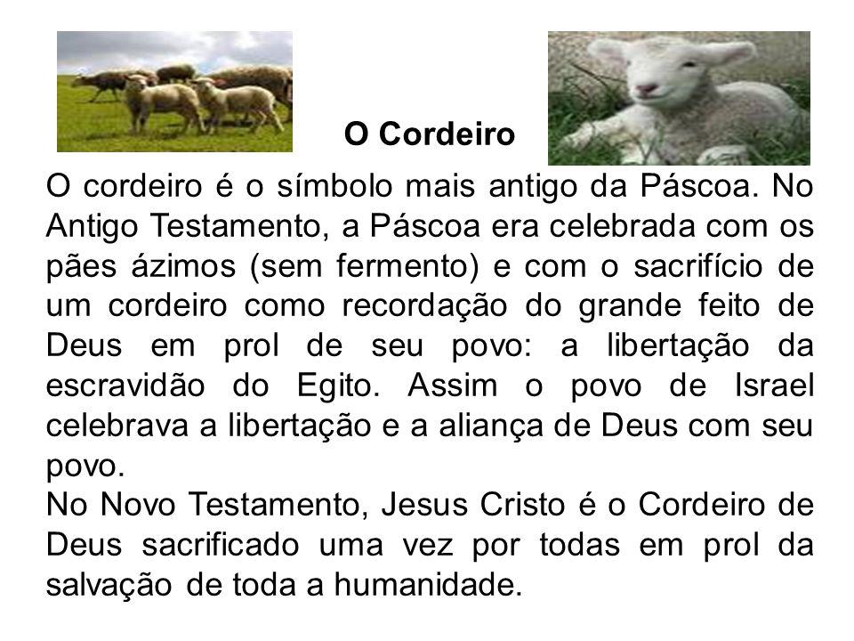 O Cordeiro O cordeiro é o símbolo mais antigo da Páscoa. No Antigo Testamento, a Páscoa era celebrada com os pães ázimos (sem fermento) e com o sacrif