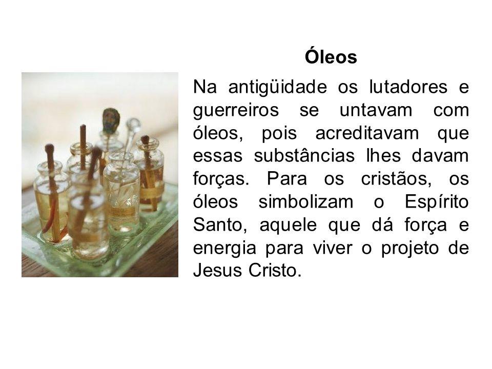 Óleos Na antigüidade os lutadores e guerreiros se untavam com óleos, pois acreditavam que essas substâncias lhes davam forças. Para os cristãos, os ól