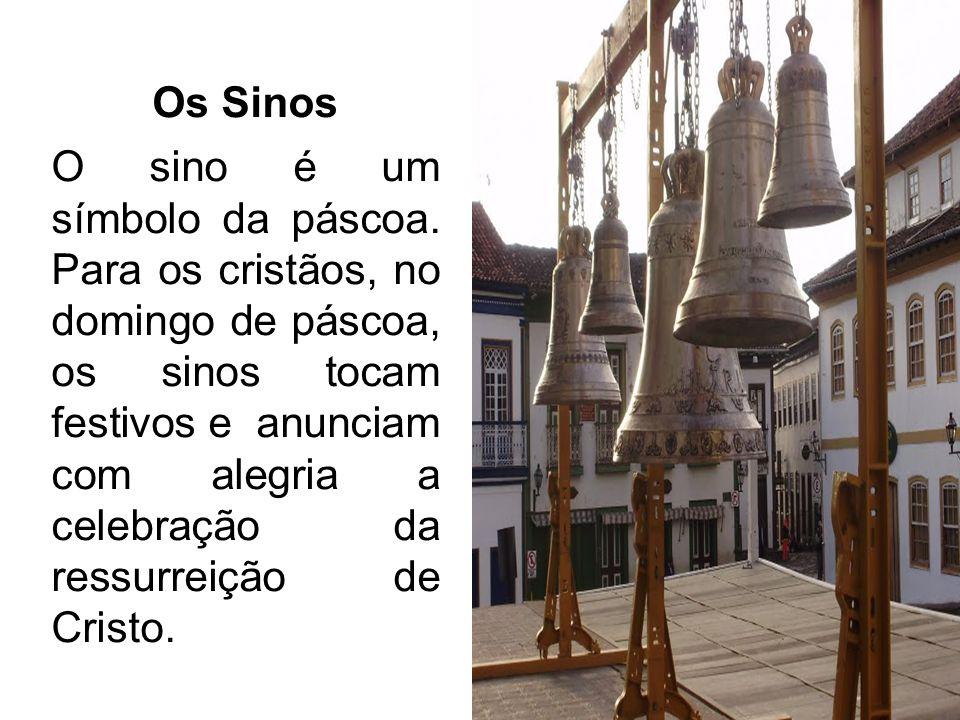 Os Sinos O sino é um símbolo da páscoa. Para os cristãos, no domingo de páscoa, os sinos tocam festivos e anunciam com alegria a celebração da ressurr