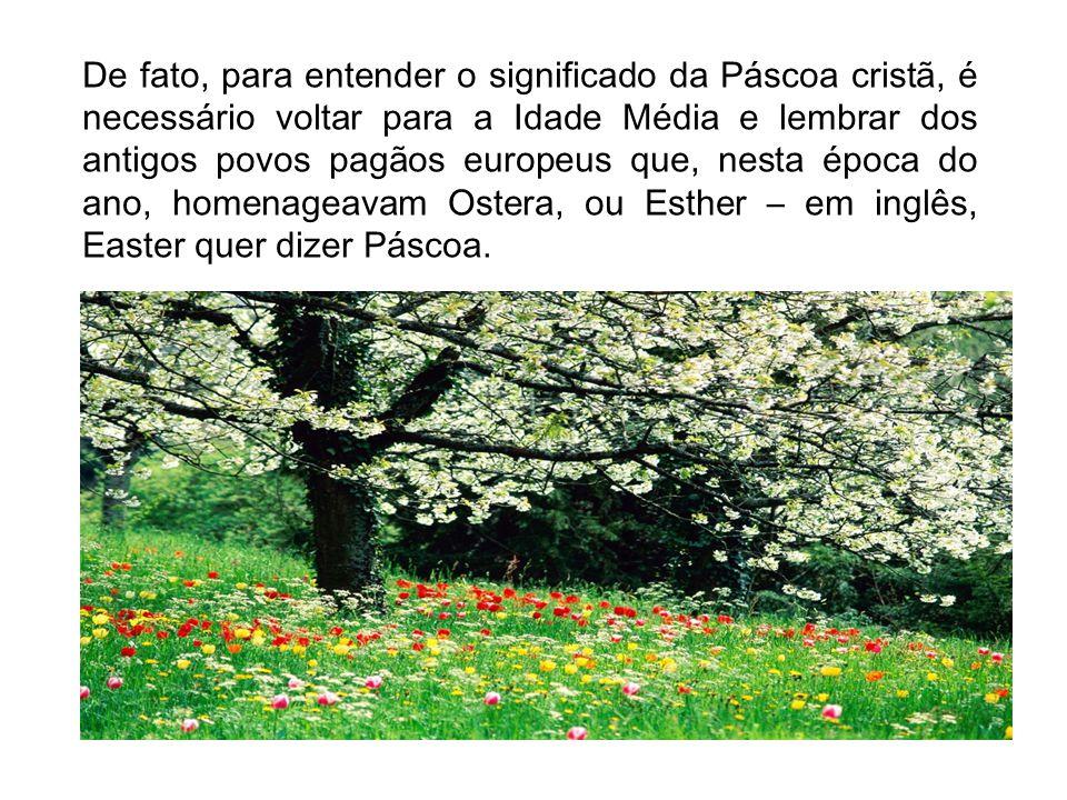 De fato, para entender o significado da Páscoa cristã, é necessário voltar para a Idade Média e lembrar dos antigos povos pagãos europeus que, nesta é