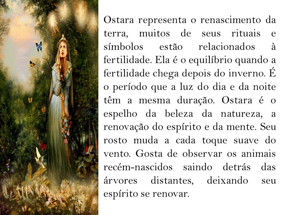 Ostara representa o renascimento da terra, muitos de seus rituais e símbolos estão relacionados à fertilidade. Ela é o equilíbrio quando a fertilidade