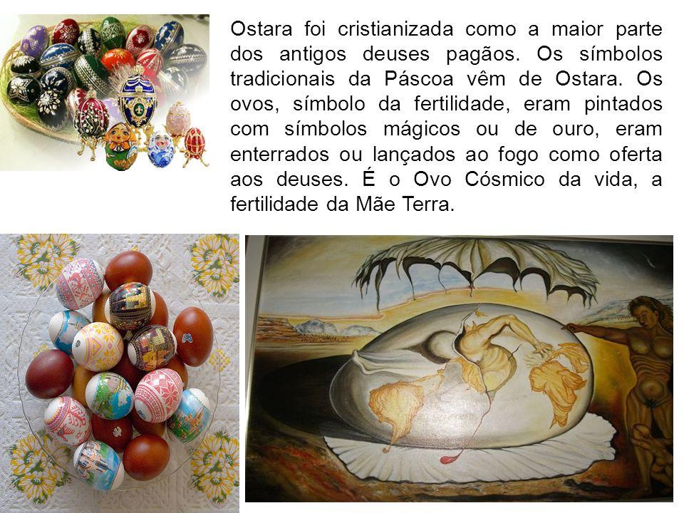 Ostara foi cristianizada como a maior parte dos antigos deuses pagãos. Os símbolos tradicionais da Páscoa vêm de Ostara. Os ovos, símbolo da fertilida