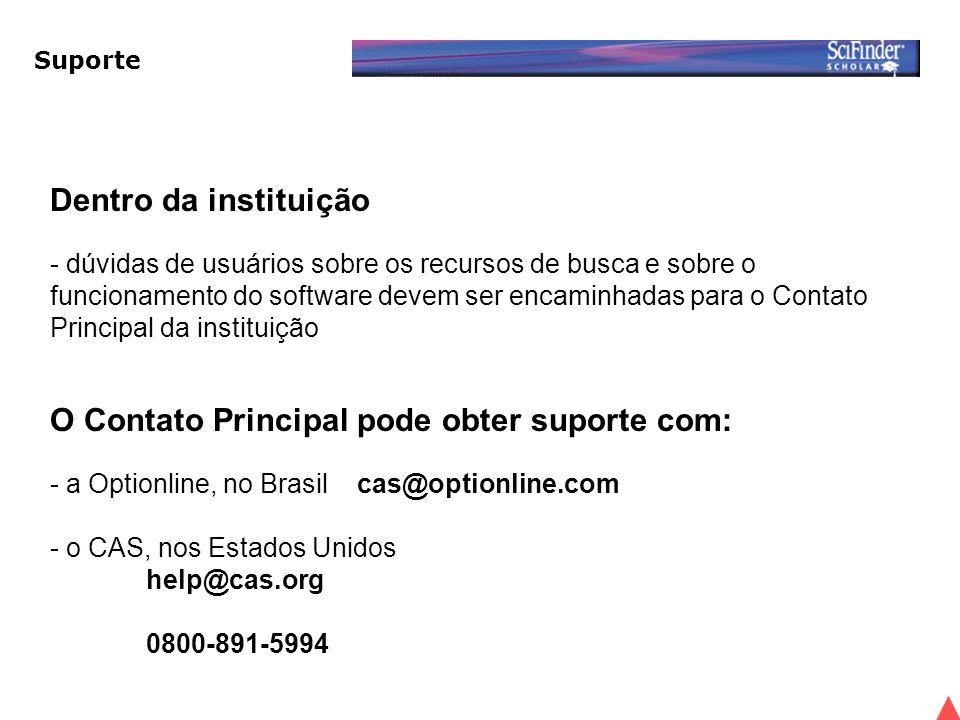 Suporte Dentro da instituição - dúvidas de usuários sobre os recursos de busca e sobre o funcionamento do software devem ser encaminhadas para o Contato Principal da instituição O Contato Principal pode obter suporte com: - a Optionline, no Brasil cas@optionline.com - o CAS, nos Estados Unidos help@cas.org 0800-891-5994