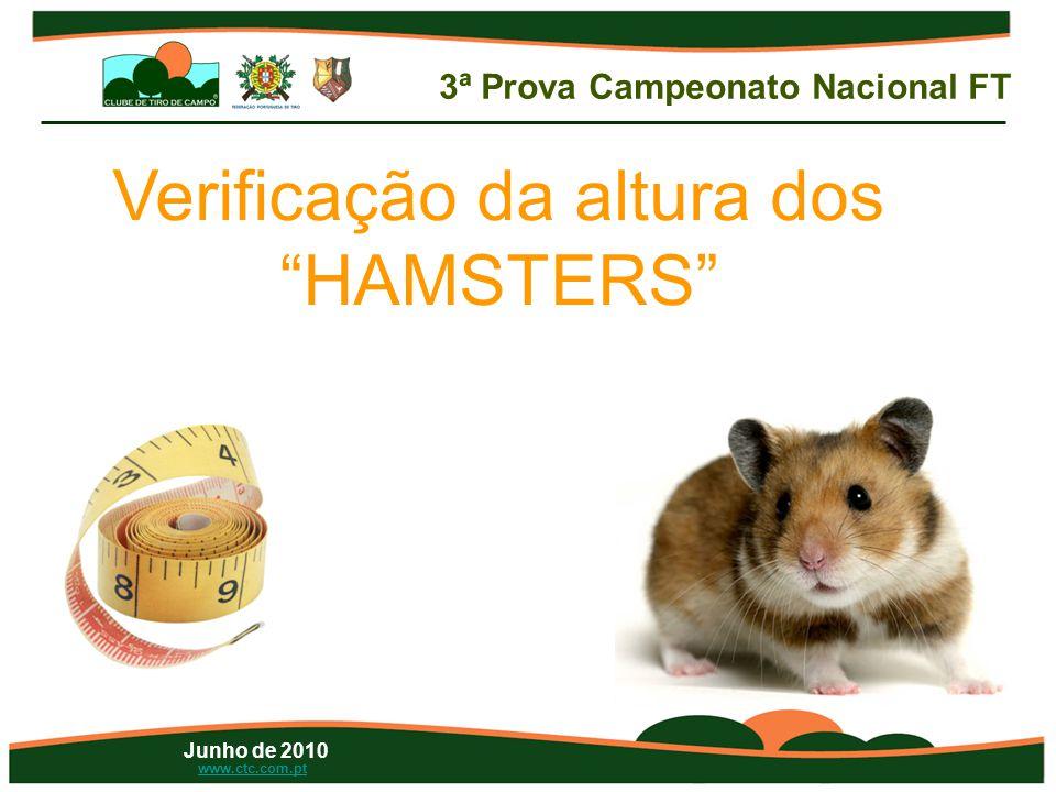 Junho de 2010 www.ctc.com.pt Verificação da altura dos HAMSTERS 3ª Prova Campeonato Nacional FT