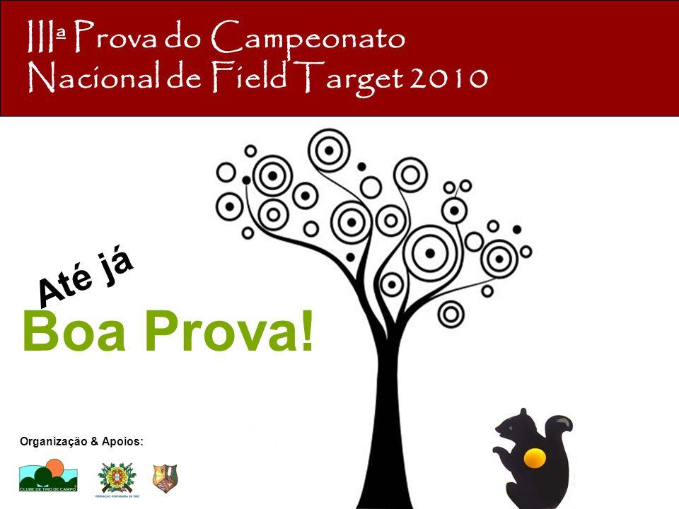 IIIª Prova do Campeonato Nacional de Field Target 2010 Organização & Apoios: Boa Prova! Até já