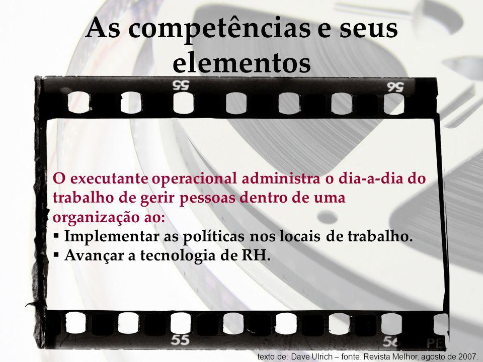As competências e seus elementos O executante operacional administra o dia-a-dia do trabalho de gerir pessoas dentro de uma organização ao:  Implemen