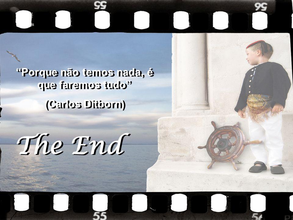 """The End """"Porque não temos nada, é que faremos tudo"""" (Carlos Ditborn) """"Porque não temos nada, é que faremos tudo"""" (Carlos Ditborn)"""