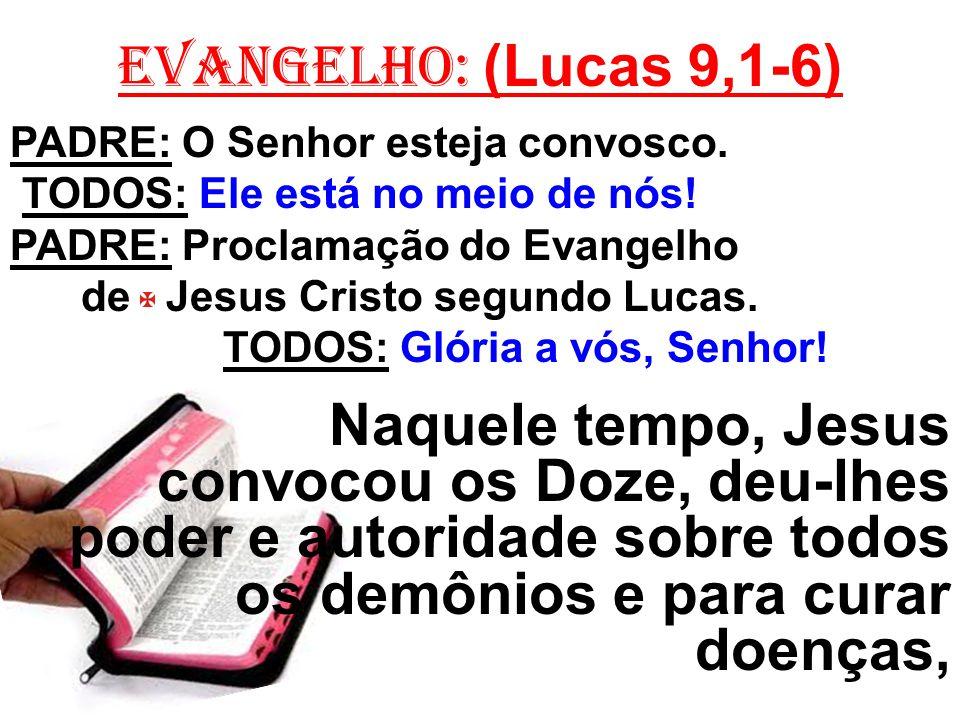 EVANGELHO: (Lucas 9,1-6) PADRE: O Senhor esteja convosco.
