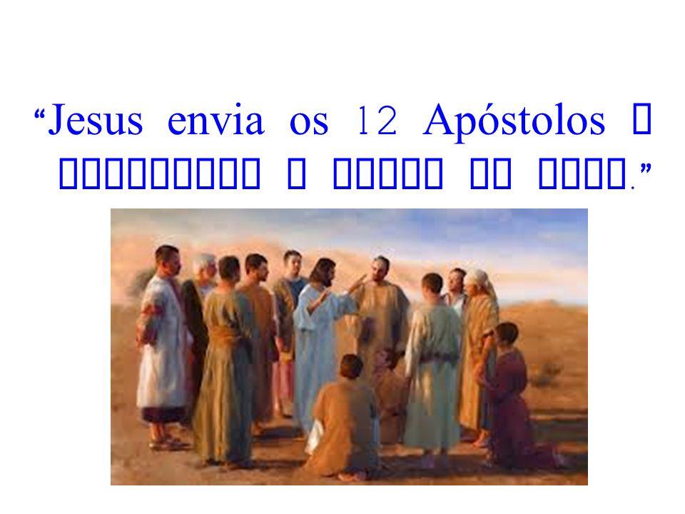 Jesus envia os 12 Apóstolos a proclamar o Reino de Deus.