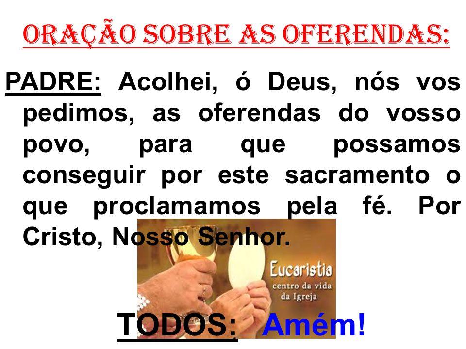 ORAÇÃO EUCARÍSTICA: (III) Prefácio: A Salvação pela obediência PADRE: O Senhor esteja convosco.