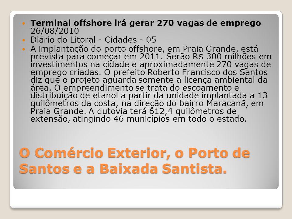 O Comércio Exterior, o Porto de Santos e a Baixada Santista.  Terminal offshore irá gerar 270 vagas de emprego 26/08/2010  Diário do Litoral - Cidad