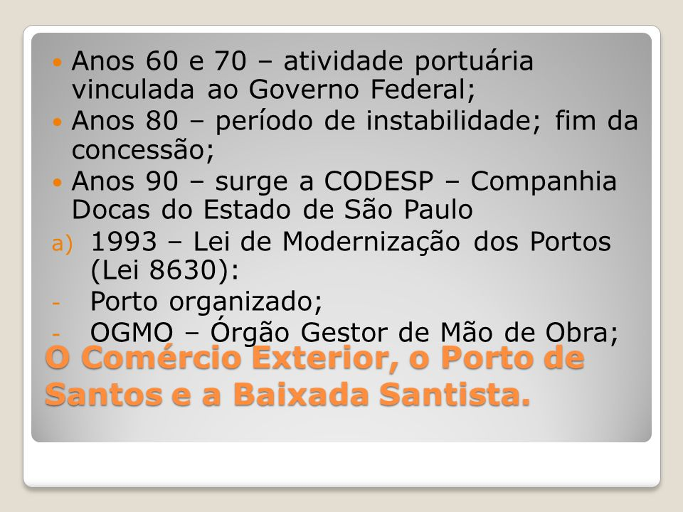 O Comércio Exterior, o Porto de Santos e a Baixada Santista.  Anos 60 e 70 – atividade portuária vinculada ao Governo Federal;  Anos 80 – período de