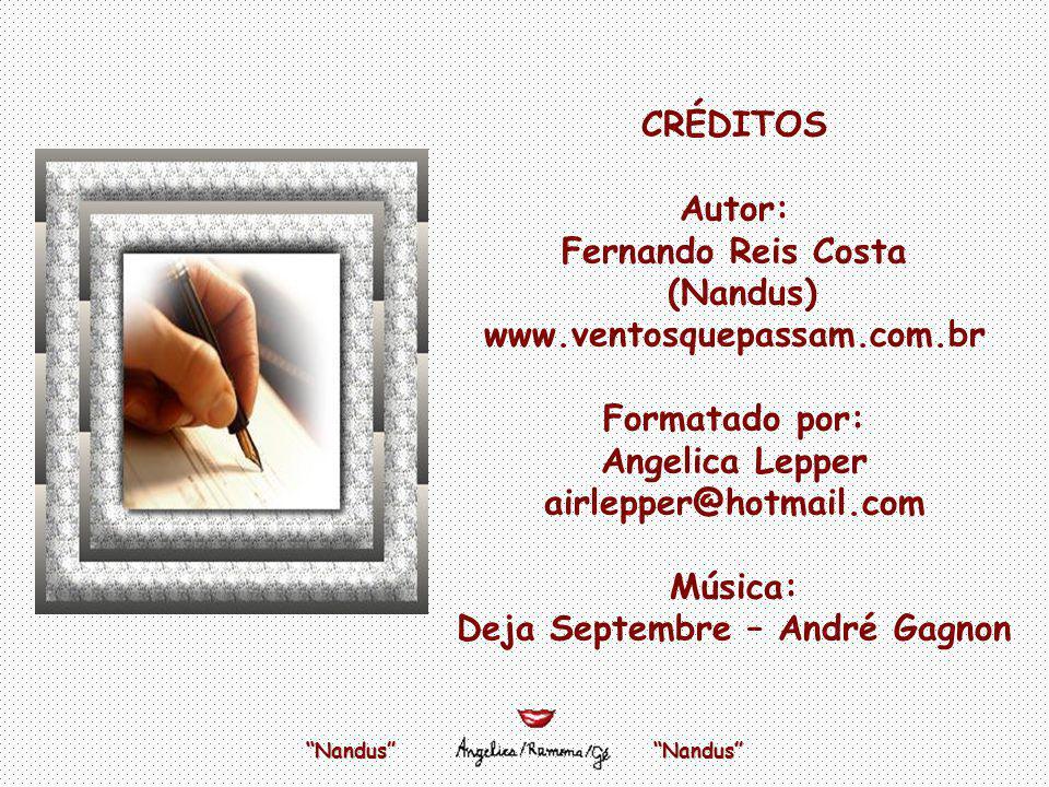 CRÉDITOS Autor: Fernando Reis Costa (Nandus) www.ventosquepassam.com.br Formatado por: Angelica Lepper airlepper@hotmail.com Música: Deja Septembre – André Gagnon