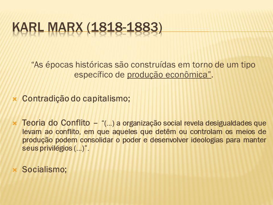 """""""As épocas históricas são construídas em torno de um tipo específico de produção econômica"""".  Contradição do capitalismo;  Teoria do Conflito – """"(.."""