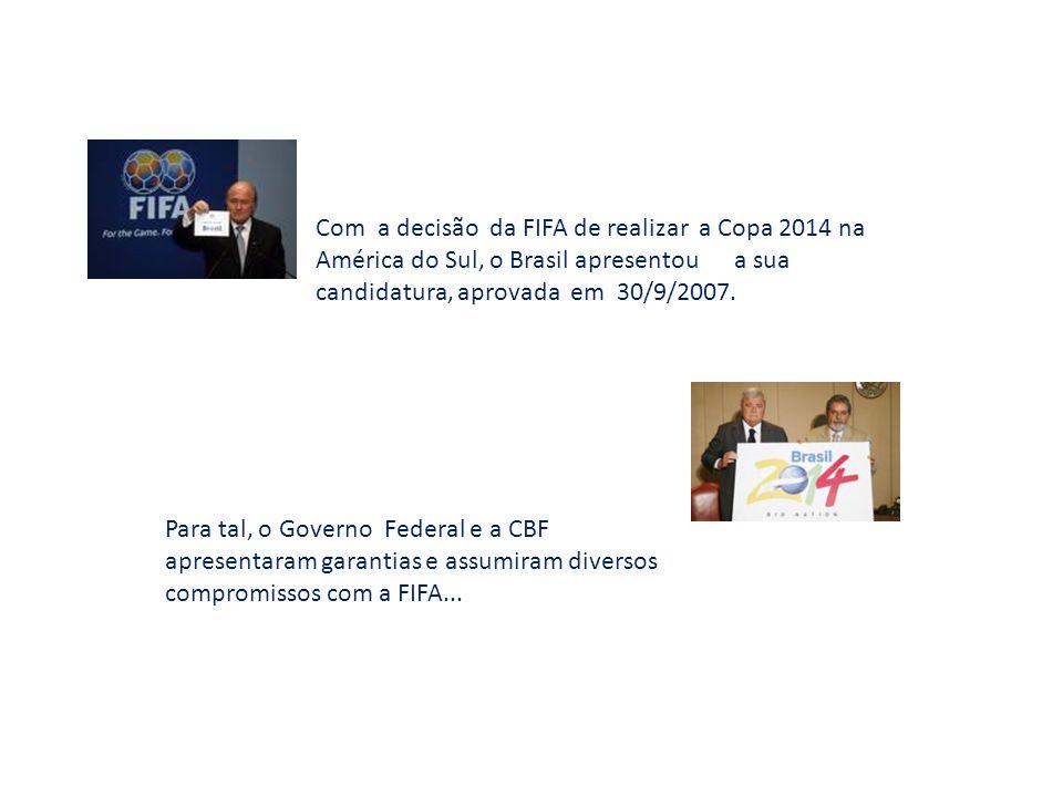 Copa do Pantanal - 2014 Com a decisão da FIFA de realizar a Copa 2014 na América do Sul, o Brasil apresentou a sua candidatura, aprovada em 30/9/2007.