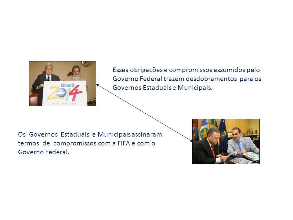 Copa do Pantanal - 2014 Essas obrigações e compromissos assumidos pelo Governo Federal trazem desdobramentos para os Governos Estaduais e Municipais.