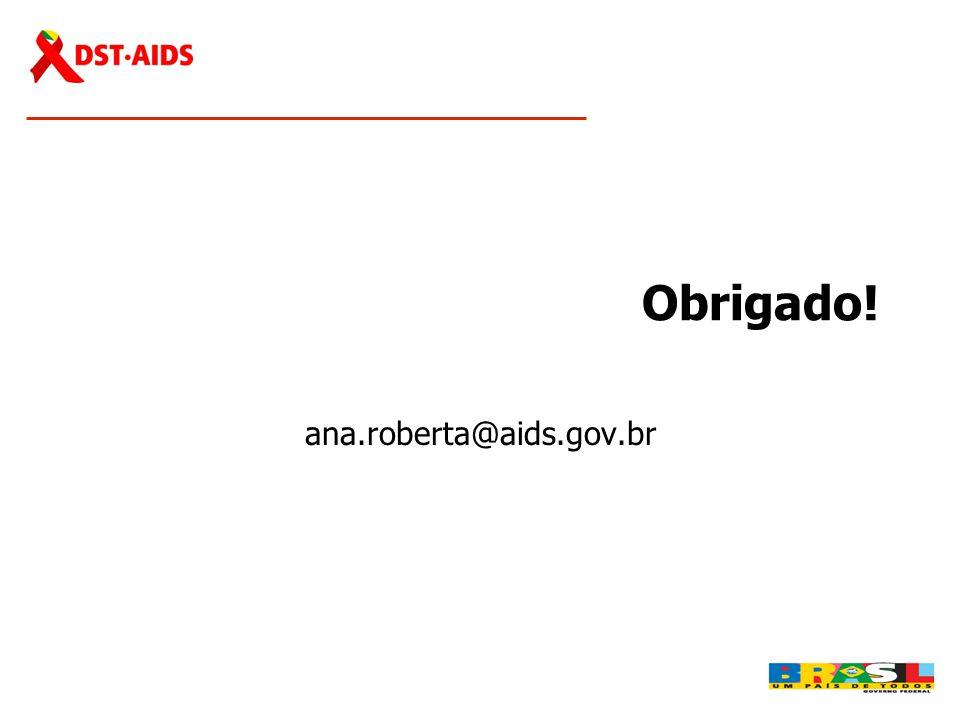 Obrigado! ana.roberta@aids.gov.br
