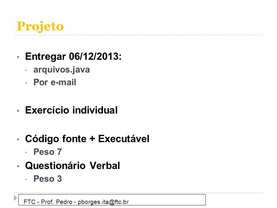 Projeto • Entregar 06/12/2013: • arquivos.java • Por e-mail • Exercício individual • Código fonte + Executável • Peso 7 • Questionário Verbal • Peso 3