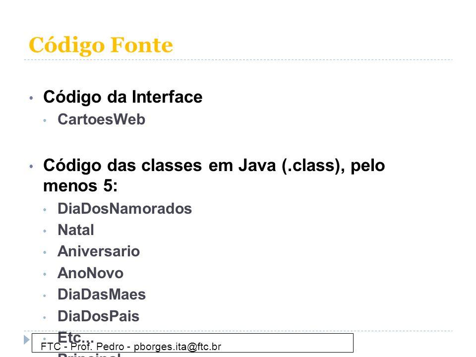 Código Fonte • Código da Interface • CartoesWeb • Código das classes em Java (.class), pelo menos 5: • DiaDosNamorados • Natal • Aniversario • AnoNovo