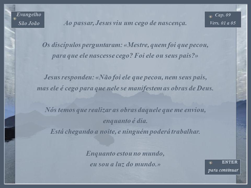 Evangelho São João Cap. 09 Vers. 01 a 41 ENTER para continuar