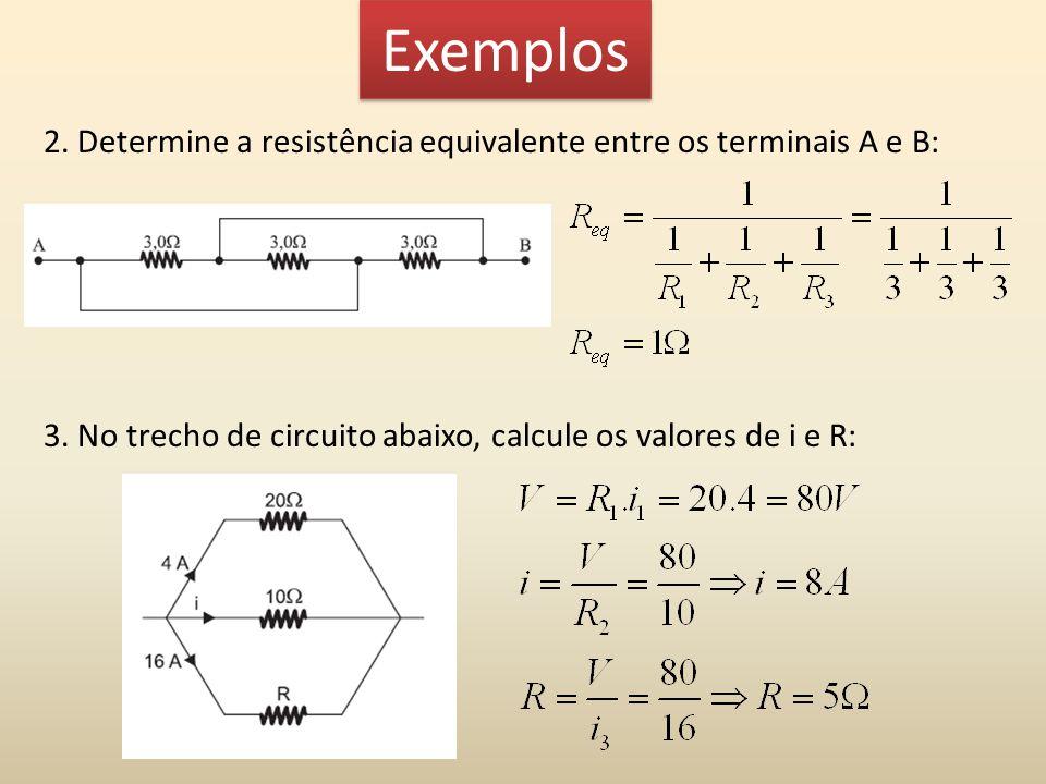 Exemplos 2.Determine a resistência equivalente entre os terminais A e B: 3.
