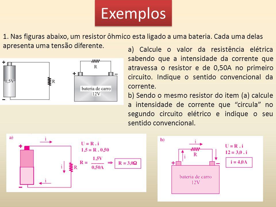 Exemplos 1.Nas figuras abaixo, um resistor ôhmico esta ligado a uma bateria.