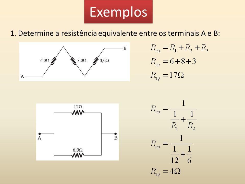 Exemplos 1. Determine a resistência equivalente entre os terminais A e B: