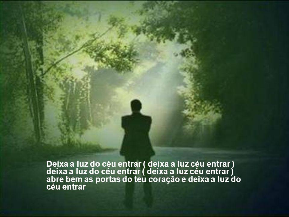 Tu anseias, eu bem sei, por salvação, tens desejo de banir a escuridão abre, pois de par em par teu coração e deixa a luz do céu entrar