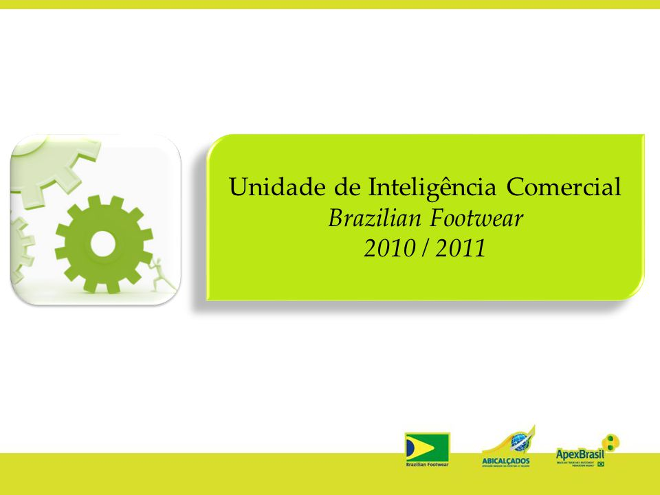 Unidade de Inteligência Comercial Brazilian Footwear 2010 / 2011