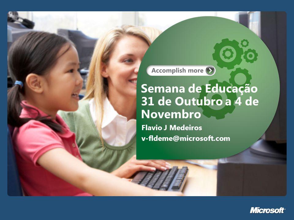 Semana de Educação 31 de Outubro a 4 de Novembro Flavio J Medeiros v-fldeme@microsoft.com