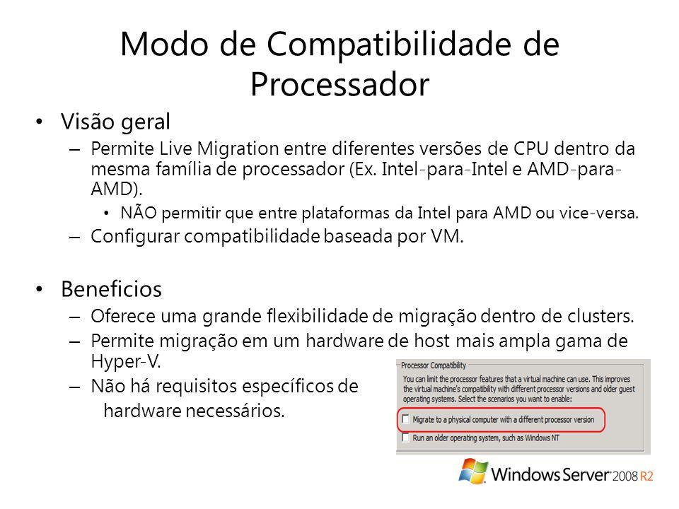 Modo de Compatibilidade de Processador • Visão geral – Permite Live Migration entre diferentes versões de CPU dentro da mesma família de processador (Ex.