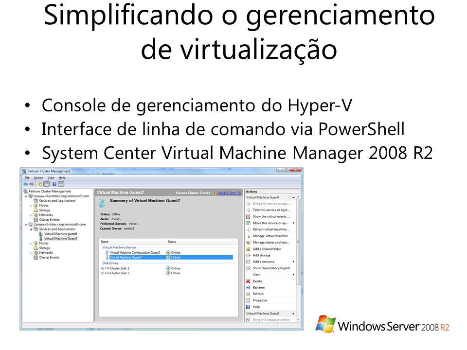 Simplificando o gerenciamento de virtualização • Console de gerenciamento do Hyper-V • Interface de linha de comando via PowerShell • System Center Virtual Machine Manager 2008 R2