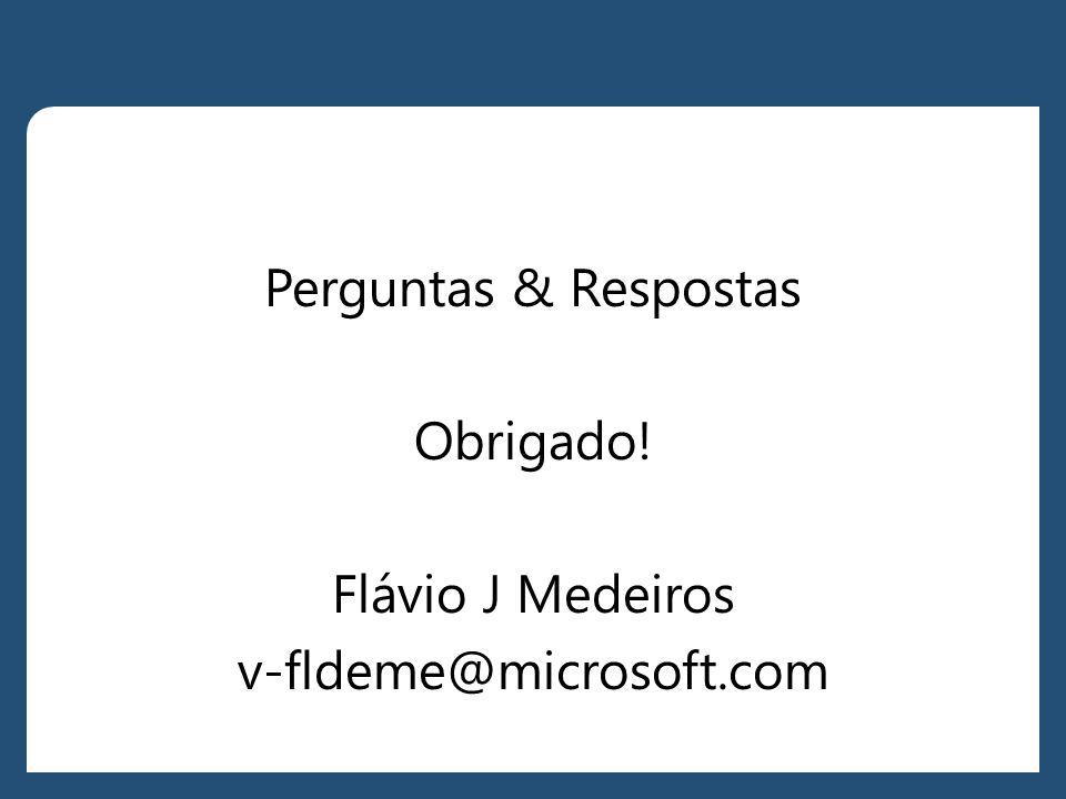 Perguntas & Respostas Obrigado! Flávio J Medeiros v-fldeme@microsoft.com