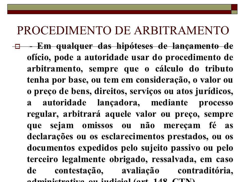 PROCEDIMENTO DE ARBITRAMENTO  - Em qualquer das hipóteses de lançamento de ofício, pode a autoridade usar do procedimento de arbitramento, sempre que
