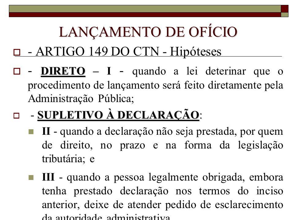 LANÇAMENTO DE OFÍCIO  - ARTIGO 149 DO CTN - Hipóteses DIRETO  - DIRETO – I - quando a lei deterinar que o procedimento de lançamento será feito dire