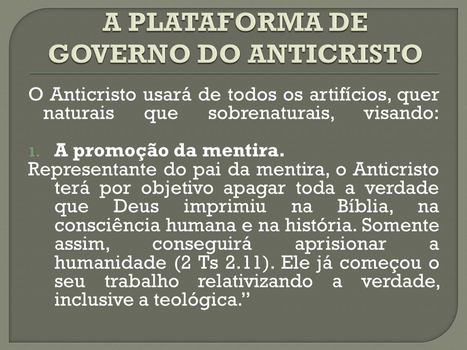 O Anticristo usará de todos os artifícios, quer naturais que sobrenaturais, visando: 1. A promoção da mentira. Representante do pai da mentira, o Anti