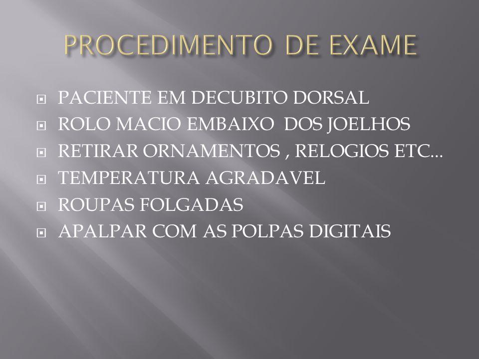  PACIENTE EM DECUBITO DORSAL  ROLO MACIO EMBAIXO DOS JOELHOS  RETIRAR ORNAMENTOS, RELOGIOS ETC...
