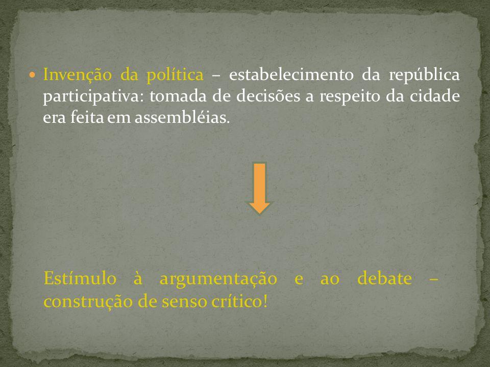  Invenção da política – estabelecimento da república participativa: tomada de decisões a respeito da cidade era feita em assembléias.