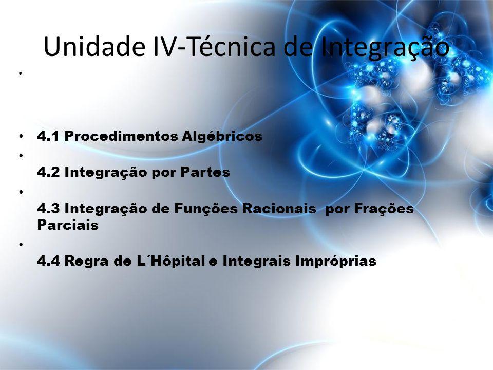 • 4.1 Procedimentos Algébricos • 4.2 Integração por Partes • 4.3 Integração de Funções Racionais por Frações Parciais • 4.4 Regra de L´Hôpital e Integ