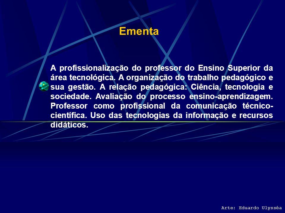 Ementa A profissionalização do professor do Ensino Superior da área tecnológica.
