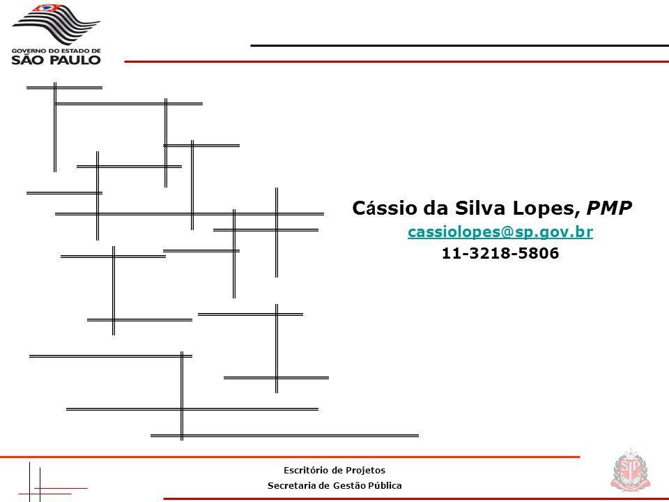 Escritório de Projetos Secretaria de Gestão Pública C á ssio da Silva Lopes, PMP cassiolopes@sp.gov.br 11-3218-5806