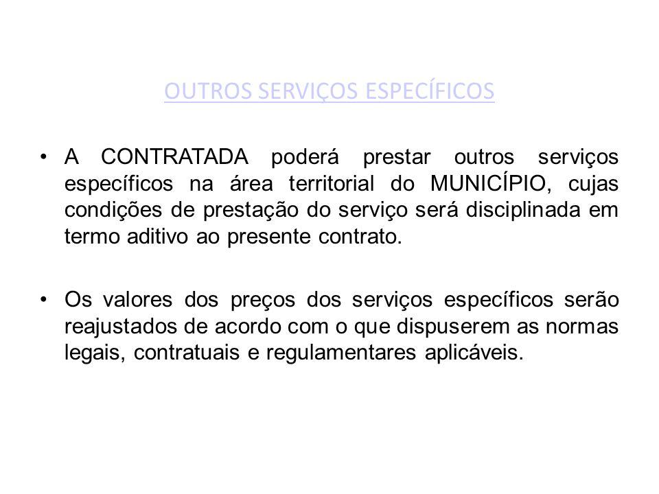 OUTROS SERVIÇOS ESPECÍFICOS •A CONTRATADA poderá prestar outros serviços específicos na área territorial do MUNICÍPIO, cujas condições de prestação do serviço será disciplinada em termo aditivo ao presente contrato.