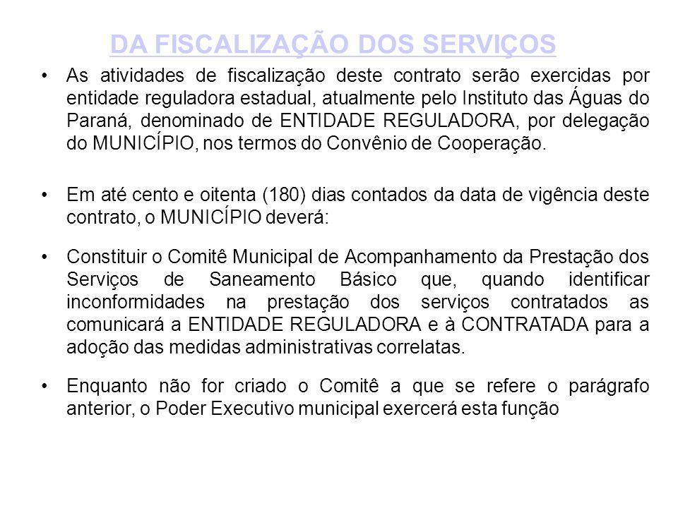•As atividades de fiscalização deste contrato serão exercidas por entidade reguladora estadual, atualmente pelo Instituto das Águas do Paraná, denominado de ENTIDADE REGULADORA, por delegação do MUNICÍPIO, nos termos do Convênio de Cooperação.