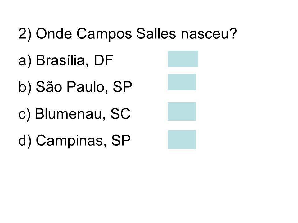 9) Com quantos anos Campos Salles morreu? a) 85 anos b) 52 anos c) 98 anos d) 72 anos