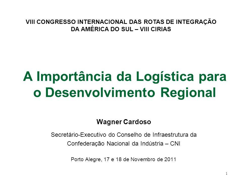 1 A Importância da Logística para o Desenvolvimento Regional Wagner Cardoso Secretário-Executivo do Conselho de Infraestrutura da Confederação Naciona