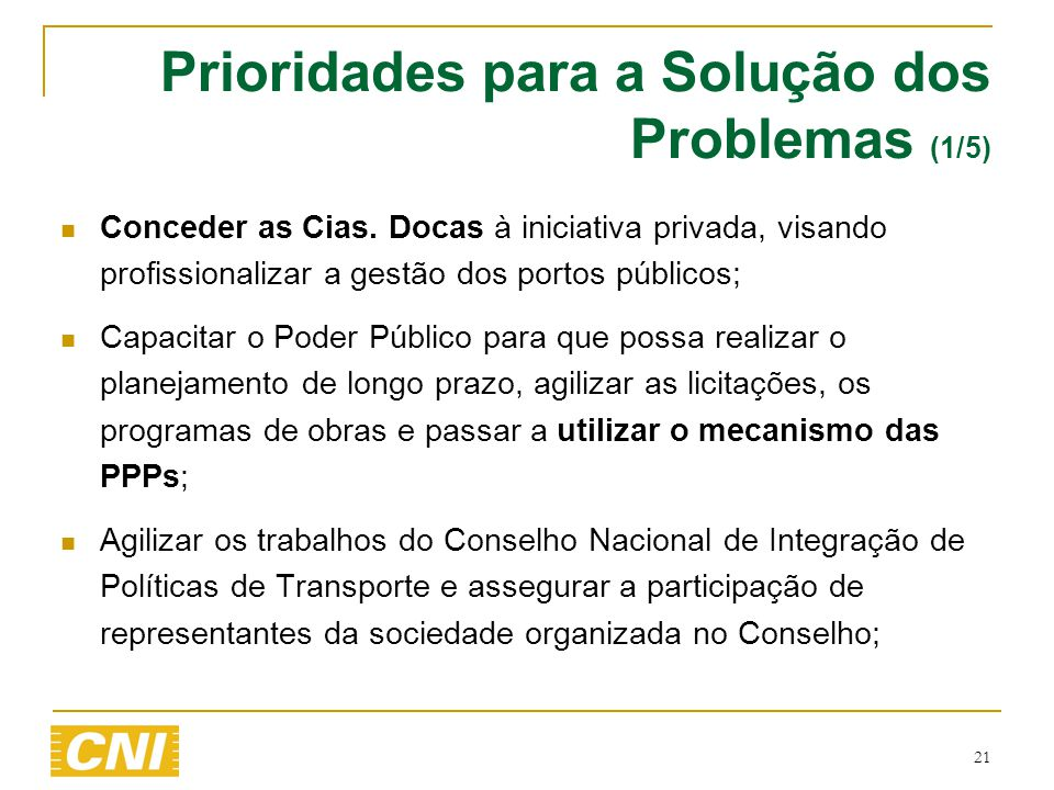 21 Prioridades para a Solução dos Problemas (1/5)  Conceder as Cias. Docas à iniciativa privada, visando profissionalizar a gestão dos portos público
