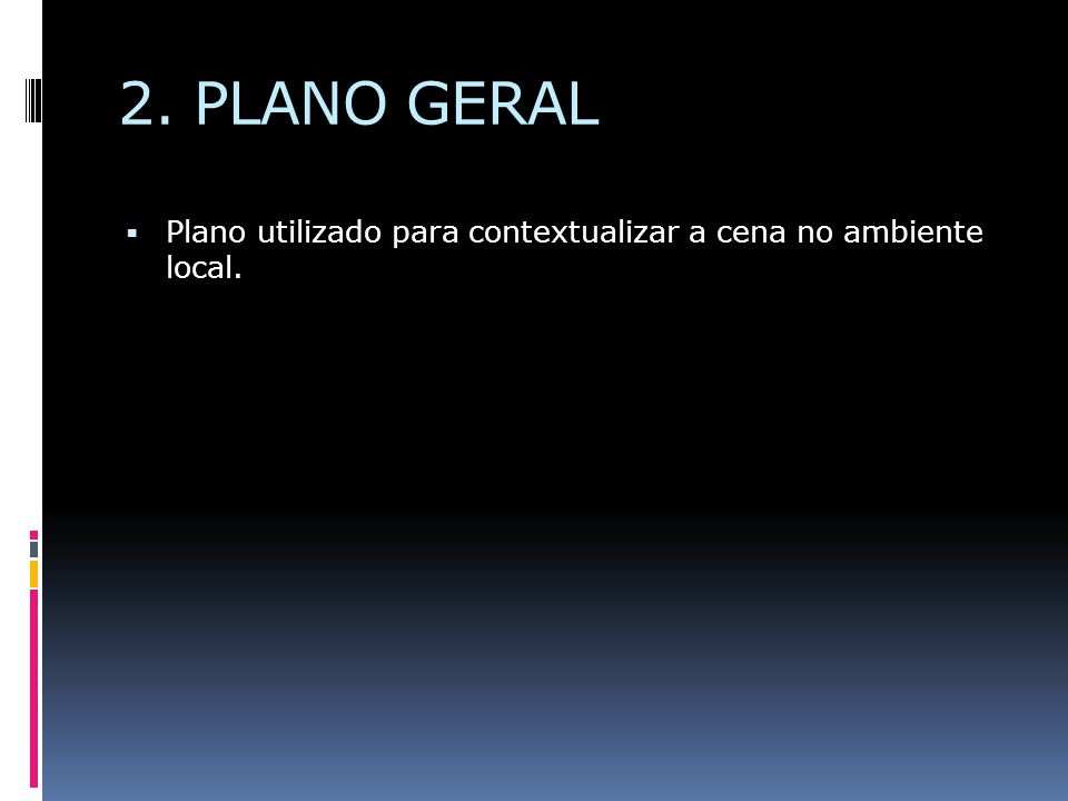 2. PLANO GERAL  Plano utilizado para contextualizar a cena no ambiente local.
