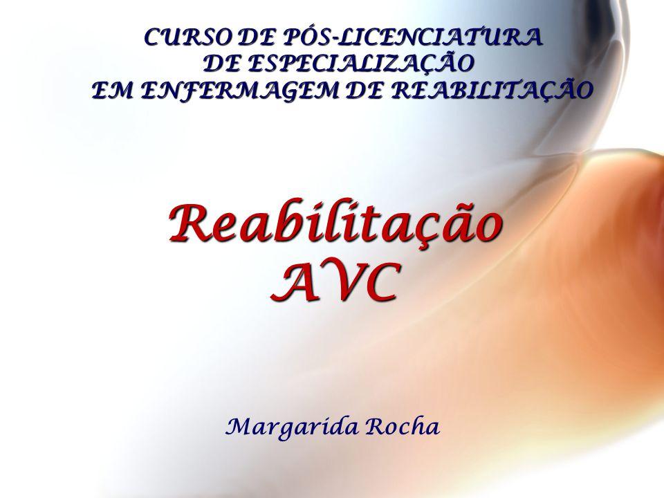 CURSO DE PÓS-LICENCIATURA DE ESPECIALIZAÇÃO EM ENFERMAGEM DE REABILITAÇÃO Margarida Rocha ReabilitaçãoAVC