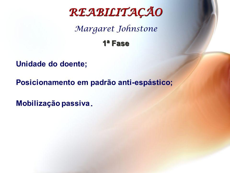 Margaret Johnstone 1ª Fase Unidade do doente; Posicionamento em padrão anti-espástico; Mobilização passiva. REABILITAÇÃO